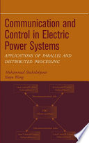 Communication and Control in Electric Power Systems  : Applications of Parallel and Distributed Processing