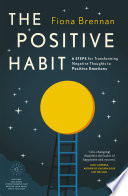 """The Positive Habit: Six steps for transforming negative thoughts into positive emotions"" by Fiona Brennan"