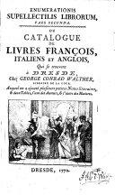 Catalogue de livres François, Italiens et Anglois, qui se trouvent à Dresde, chez George Conrad Walther
