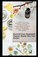 Essential Easy Homemade Organic Beauty Skin Care Recipes