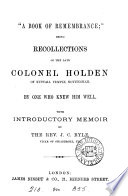 'A book of remembrance'; being recollections of the late col. Holden of Nuttall Temple. By one who knew him well (F.M.C.W.). With introductory memoir by J.C. Ryle