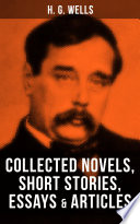 H  G  Wells  Collected Novels  Short Stories  Essays   Articles