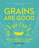 Grains are Good by Ghillie James