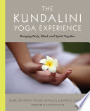 """The Kundalini Yoga Experience: Bringing Body, Mind, and Spirit Together"" by Darryl O'Keeffe, Guru Dharma Singh Khalsa"