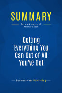 Summary: Getting Everything You Can Out of All You've Got