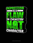 Depression Is A Flaw In Chemistry Not Character