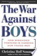 """""""The War Against Boys: How Misguided Feminism Is Harming Our Young Men"""" by Christina Hoff Sommers"""