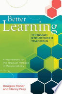 """Better Learning Through Structured Teaching: A Framework for the Gradual Release of Responsibility"" by Douglas Fisher, Nancy Frey"