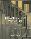 Toward a Simpler Way of Life: The Arts & Crafts Architects ...