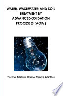 Water  Wastewater and Soil Treatment by Advanced Oxidation Processes