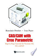 Cad/cam With Creo Parametric: Step-by-step Tutorial For Versions 4.0, 5.0, And 6.0