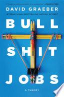 """Bullshit Jobs: A Theory"" by David Graeber"