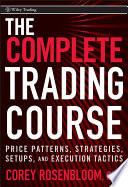 """""""The Complete Trading Course: Price Patterns, Strategies, Setups, and Execution Tactics"""" by Corey Rosenbloom"""