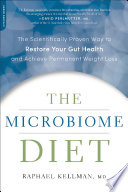 """The Microbiome Diet: The Scientifically Proven Way to Restore Your Gut Health and Achieve Permanent Weight Loss"" by Raphael Kellman"