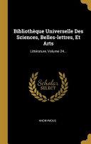 Bibliothèque Universelle Des Sciences, Belles-lettres, Et Arts: Littérature, |...
