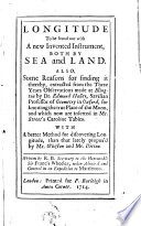 Longitude to be found out with a new invented instrument  both by sea and land     Written by R  B  Secretary to the Honourable Sir Francis Wheeler  etc