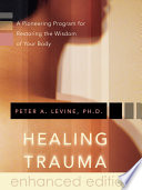 """""""Healing Trauma: A Pioneering Program for Restoring the Wisdom of Your Body"""" by Peter A. Levine"""