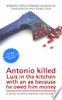 Antonio killed Luis in the kitchen with an ax because he owed him money
