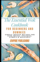 The Essential Wok Cookbook For Beginners And Dummies Book