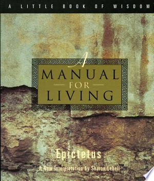 A+Manual+for+LivingThe essence of perennial Stoic wisdom in aphorisms of stunning insight and simplicity. The West's first and best little instruction book offers thoroughly contemporary and pragmatic reflections on how best to live with serenity and joy.