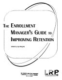 The Enrollment Manager s Guide to Improving Retention