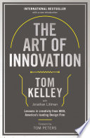 """The Art Of Innovation: Lessons in Creativity from IDEO, America's Leading Design Firm"" by Tom Kelley"