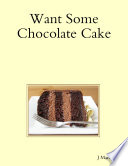 Want Some Chocolate Cake