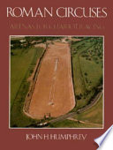 """""""Roman Circuses: Arenas for Chariot Racing"""" by John H. Humphrey"""