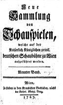 Neue Sammlung von Schauspielen welche auf der kaiserlich königlichen privil. deutschen Schaubühne zu Wien aufgeführet werden