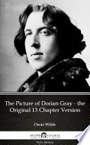 The Picture of Dorian Gray - the Original 13 Chapter Version by Oscar Wilde - Delphi Classics (Illustrated)