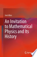 An Invitation to Mathematical Physics and Its History