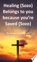 Healing  Sozo  Belongs to you because you re Saved  Sozo  Book