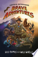 Coyote Peterson s Brave Adventures
