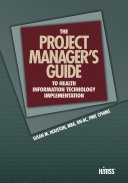 The Project Manager's Guide to Health Information Technology Implementation