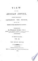 View of the Russian Empire During the Reign of Catharine the Second, and to the Close of the Eighteenth Century