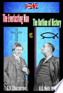 The Everlasting Man vs The Outline of History [abridged] (illustrated and annotated)