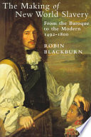 The Making of New World Slavery, From the Baroque to the Modern, 1492-1800 by Robin Blackburn PDF