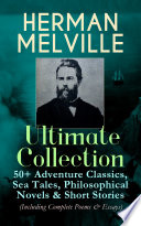 HERMAN MELVILLE Ultimate Collection  50  Adventure Classics  Philosophical Novels   Short Stories