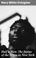 Half a Man: The Status of the Negro in New York Pdf/ePub eBook
