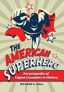 The American Superhero: Encyclopedia of Caped Crusaders in History [Pdf/ePub] eBook