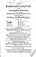 The London and Country Cook  Or  Accomplished Housewife  Containing Practical Directions and the Best Receipts in All the Branches of Cookery and Housekeeping     The Third Edition  Revised and Much Improved by a Gentlewoman  Etc
