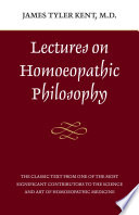 """Lectures on Homeopathic Philosophy"" by James Tyler Kent"