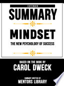 Extended Summary Of Mindset  The New Psychology Of Success   Based On The Book By Carol Dweck