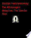 The Allovampire Detective The Slender Man