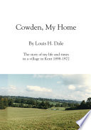 Cowden, My Home  : The Story of My Life and Times in a Village in Kent, 1898-1972