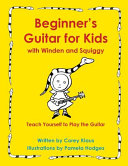 Beginner s Guitar for Kids with Winden and Squiggy Book PDF