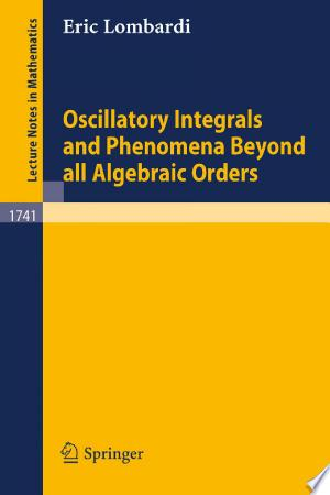 Download Oscillatory Integrals and Phenomena Beyond all Algebraic Orders Free Books - Read Books