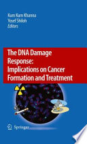 The DNA Damage Response  Implications on Cancer Formation and Treatment Book