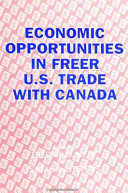Economic Opportunities in Freer U  S  Trade with Canada