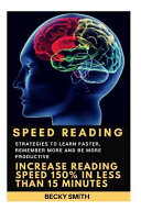 Speed Reading: Strategies to Learn Faster, Remember More and Be More Productive - Increase Reading Speed 150% in Less Than 15 Minutes Pdf/ePub eBook